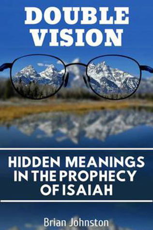Double Vision: Hidden Meanings in the Prophecy of Isaiah