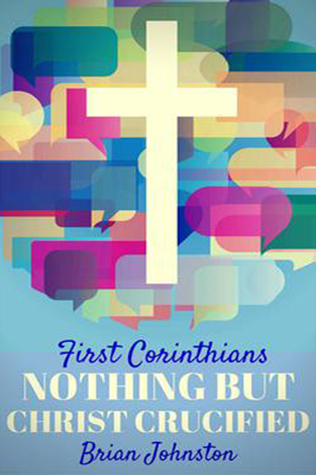 First Corinthians: Nothing But Christ Crucified