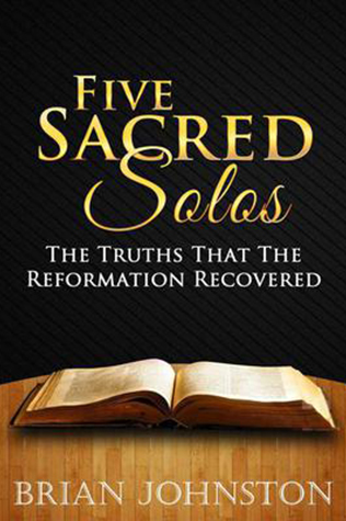 Five Sacred Solos: The Truths That The Reformation Recovered