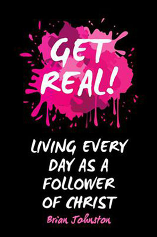 Get Real! Living Every Day as a Follower of Christ
