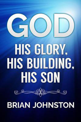 God: His Glory, His Building, His Son