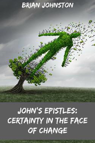 John's Epistles: Certainty In The Face Of Change