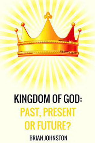 Kingdom Of God: Past, Present or Future?