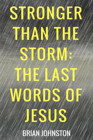 Stronger Than The Storm: The Last Words Of Jesus