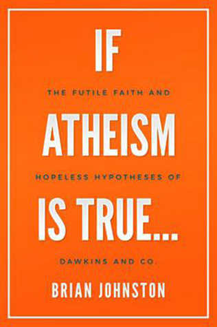 If Atheism Is True…